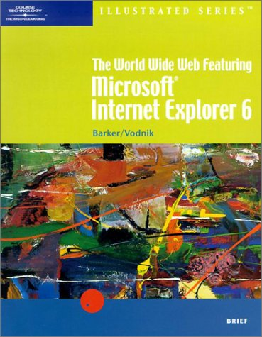 The World Wide Web Featuring Microsoft Internet Explorer 6: Illustrated Brief 9780619110079