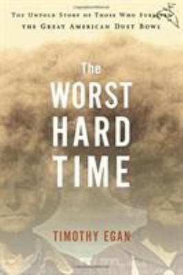 The Worst Hard Time: The Untold Story of Those Who Survived the Great American Dust Bowl 9780618346974