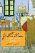 The Yellow House: Van Gogh, Gauguin, and Nine Turbulent Weeks in Provence 9780618990580