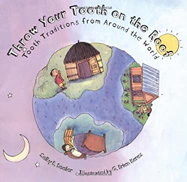 Throw Your Tooth on the Roof: Tooth Traditions from Around the World 9780618152384