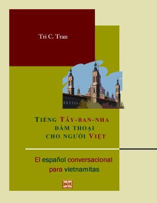 Tieng Tay-Ban-Nha Am Thoai Cho Ng'i Viet =: El Espanol Conversacional Para Vietnamitas 9780615363431