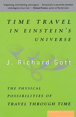 Time Travel in Einstein's Universe: The Physical Possibilities of Travel Through Time 9780618257355