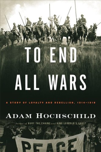 To End All Wars: A Story of Loyalty and Rebellion, 1914-1918 9780618758289