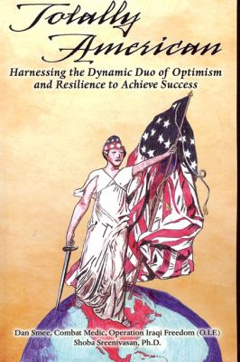 Totally American: Harnessing the Dynamic Duo of Optimism and Resilience to Achieve Success 9780615286983