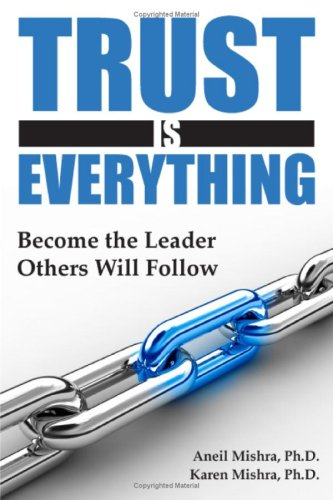 Trust Is Everything: Become the Leader Others Will Follow 9780615199108