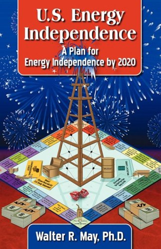 U.S. Energy Independence - A Plan for Energy Independence by 2020 9780615223278