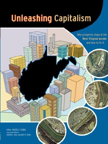 Unleashing Capitalism: Why Prosperity Stops at the West Virginia Border and How to Fix It 9780615142210