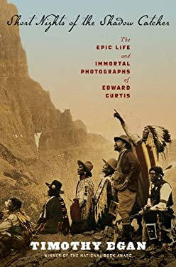 Short Nights of the Shadow Catcher: The Epic Life and Immortal Photographs of Edward Curtis 9780618969029
