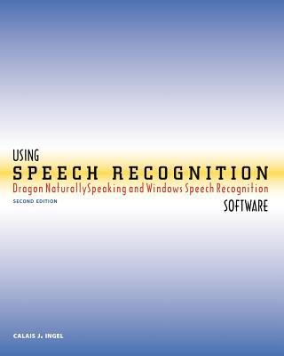Using Speech Recognition Software: Dragon Naturallyspeaking and Windows Speech Recognition, Second Edition 9780615525501