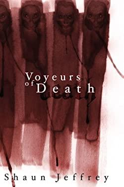 Voyeurs of Death 9780615145679