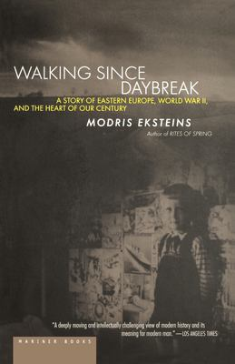 Walking Since Daybreak: A Story of Eastern Europe, World War II, and the Heart of Our Century 9780618082315
