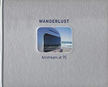 Wanderlust Airstream at 75 9780615138077