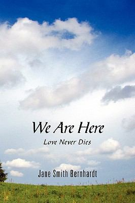 We Are Here: Love Never Dies 9780615341316
