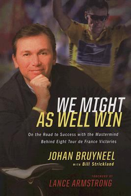 We Might as Well Win: On the Road to Success with the MasterMind Behind Eight Tour de France Victories 9780618879373