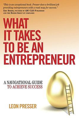 What It Takes to Be an Entrepreneur: A Navigational Guide to Achieve Success 9780615321905