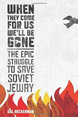 When They Come for Us, We'll Be Gone: The Epic Struggle to Save Soviet Jewry 9780618573097
