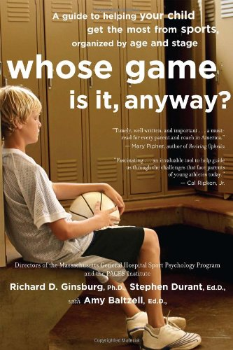 Whose Game Is It, Anyway?: A Guide to Helping Your Child Get the Most from Sports, Organized by Age and Stage 9780618474608