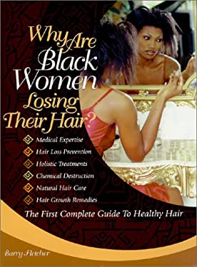Why Are Black Women Losing Their Hair?: The First Complete Guide to Healthy Hair 9780615115450