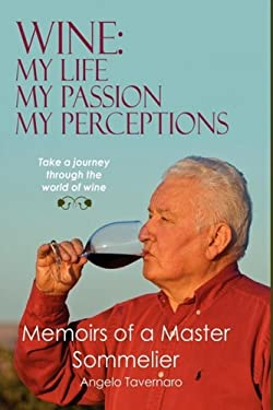Wine: My Life, My Passion, My Perceptions 9780615270258