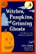 Witches, Pumpkins, and Grinning Ghosts: The Story of Halloween Symbols 9780618067824