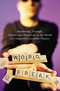 Word Freak: Heartbreak, Triumph, Genius, and Obsession in the World of Competitive Scrabble Players 9780618015849