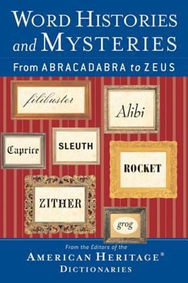 Word Histories and Mysteries: From Abracadabra to Zeus 9780618454501