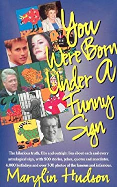 You Were Born Under a Funny Sign: The Hilarious Truth, Fibs and Outright Lies about Each and Every Astrological Sign, with 500 Stories, Jokes, Quotes 9780615122793