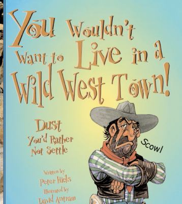 You Wouldn't Want to Live in a Wild West Town: Dust You'd Rather Not Settle 9780613538886