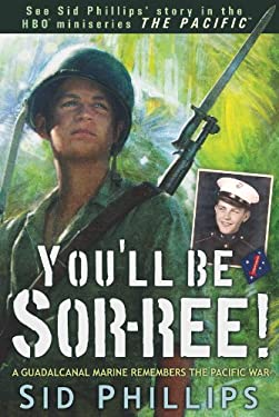 You'll Be Sor-Ree!: A Guadalcanal Marine Remembers the Pacific War 9780615336831
