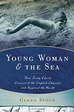 Young Woman and the Sea: How Trudy Ederle Conquered the English Channel and Inspired the World 9780618858682