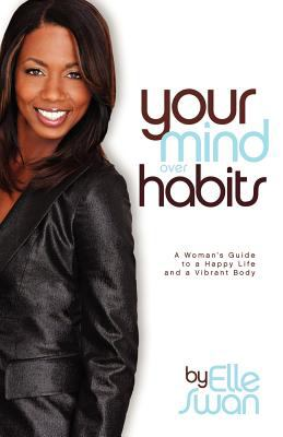 Your Mind Over Habits: A Woman's Guide to a Happy Life and a Vibrant Body 9780615280264