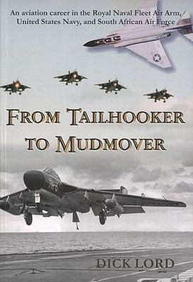 From Tailhooker to Mudmover: An Aviation Career in the Royal Naval Fleet Air Arm, United States Navy, and South African Air Force 9780620307628