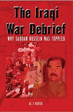 Iraqi War Debrief: Why Saddam Hussein Was Toppled 9780620307246