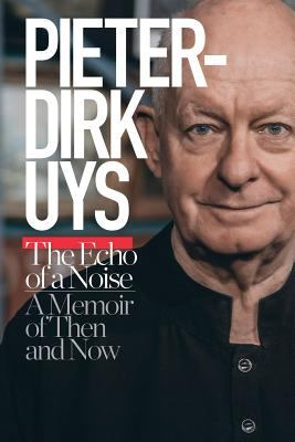 Pieter-Dirk Uys: Echo of Noise: A Memoir of Then and Now