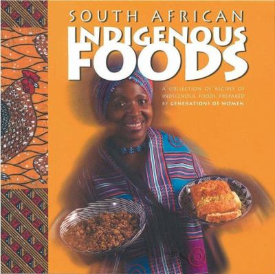 South African Indigenous Foods: A Collection of Recipes of Indigenous Foods, Prepared by Generations of Women of the Region 9780620317726