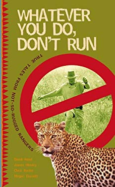 Whatever You Do, Don't Run: True Stories and Reflections by Not-So-Rugged Rangers 9780624044246