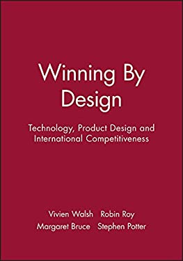 Winning by Design: Technology, Product Design and International Competitiveness 9780631185116