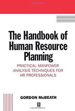 The Handbook of Human Resource Planning: Practical Manpower Analysis Techniques for HR Professionals 9780631186861