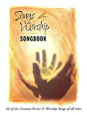 Songs 4 Worship Songbook: 66 of the Greatest Praise & Worship Songs of All Time 9780634060984
