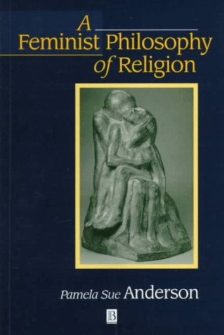A Feminist Philosophy of Religion: The Rationality and Myths of Religious Belief 9780631193838