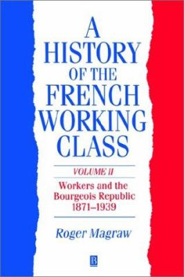 A History of the French Working Class, Volume 11 9780631180456