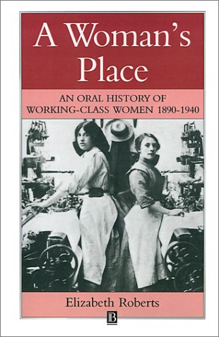 A Woman's Place: An Oral History of Working-Class Women 1890-1940 9780631147541