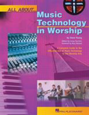 All about Music Technology in Worship: How to Set Up and Plan a Musical Performance 9780634054495