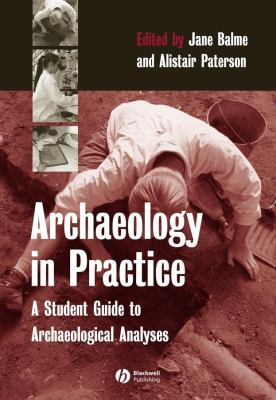 Archaeology in Practice: A Student Guide to Archaeological Analyses 9780631235743