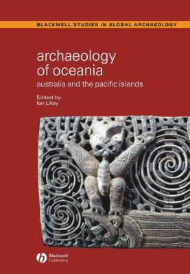 Archaeology of Oceania: Australia and the Pacific Islands 9780631230823