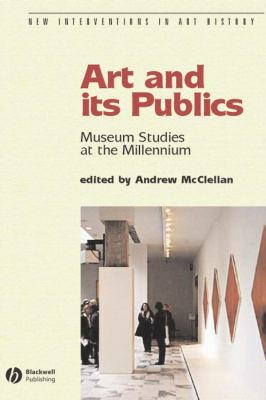 Art and Its Publics: Museum Studies at the Millennium 9780631230472