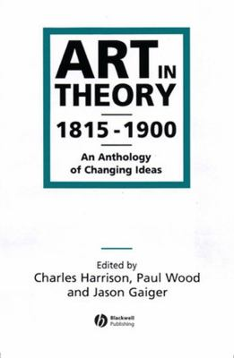Art in Theory 1815-1900: An Anthology of Changing Ideas 9780631200666
