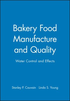 Bakery Food Manufacture and Quality: Water Control and Effects 9780632053278