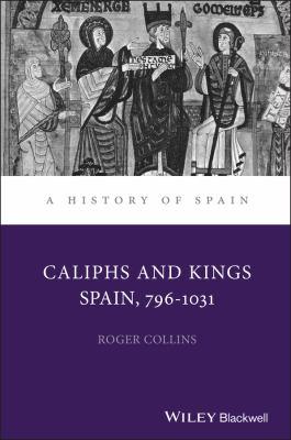 Caliphs and Kings: Spain, 796-1031 9780631181842