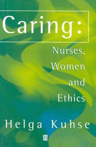 Caring: Nurses, Women, and Ethics 9780631202110